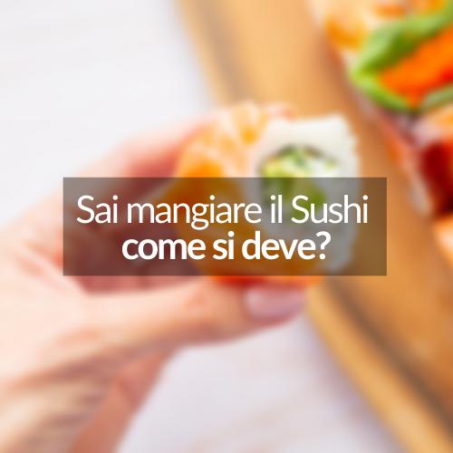 Sai mangiare il sushi come si deve?